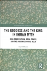 The Goddess and the King in Indian Myth : Ring Composition, Royal Power and The Dharmic Double Helix - Book