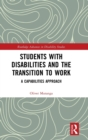 Students with Disabilities and the Transition to Work : A Capabilities Approach - Book
