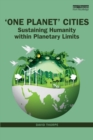 'One Planet' Cities : Sustaining Humanity within Planetary Limits - Book