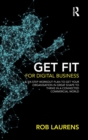 Get Fit for Digital Business : A Six-Step Workout Plan to Get Your Organisation in Great Shape to Thrive in a Connected Commercial World. - Book