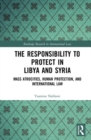 The Responsibility to Protect in Libya and Syria : Mass Atrocities, Human Protection, and International Law - Book