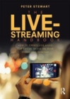 The Live-Streaming Handbook : How to create live video for social media on your phone and desktop - Book