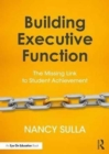 Building Executive Function : The Missing Link to Student Achievement - Book