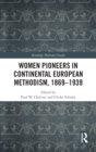 Women Pioneers in Continental European Methodism, 1869-1939 - Book