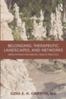 Belonging, Therapeutic Landscapes, and Networks : Implications for Mental Health Practice - Book