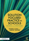 Solution Focused Practice in Schools : 80 Ideas and Strategies - Book