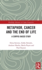 Metaphor, Cancer and the End of Life : A Corpus-Based Study - Book