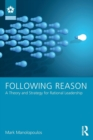 Following Reason : A Theory and Strategy for Rational Leadership - Book