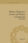 Military Manpower, Armies and Warfare in South Asia - Book