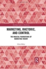 Marketing, Rhetoric and Control : The Magical Foundations of Marketing Theory - Book