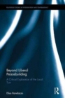 Beyond Liberal Peacebuilding : A Critical Exploration of the Local Turn - Book