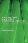 Birds and Other Creatures in Renaissance Literature : Shakespeare, Descartes, and Animal Studies - Book