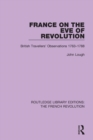 France on the Eve of Revolution : British Travellers' Observations 1763-1788 - Book