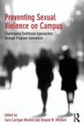Preventing Sexual Violence on Campus : Challenging Traditional Approaches through Program Innovation - Book