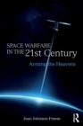 Space Warfare in the 21st Century : Arming the Heavens - Book