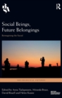 Social Beings, Future Belongings : Reimagining the Social - Book