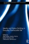 Identity and Nation Building in Everyday Post-Socialist Life - Book