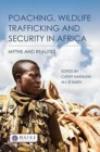 Poaching, Wildlife Trafficking and Security in Africa : Myths and Realities - Book