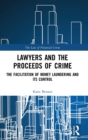 Lawyers and the Proceeds of Crime : The Facilitation of Money Laundering and its Control - Book