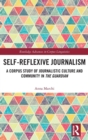 Self-Reflexive Journalism : A Corpus Study of Journalistic Culture and Community in the Guardian - Book