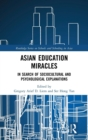 Asian Education Miracles : In Search of Sociocultural and Psychological Explanations - Book