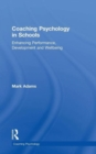 Coaching Psychology in Schools : Enhancing Performance, Development and Wellbeing - Book