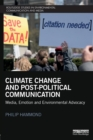 Climate Change and Post-Political Communication : Media, Emotion and Environmental Advocacy - Book