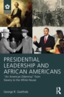"Presidential Leadership and African Americans : ""An American Dilemma"" from Slavery to the White House - Book"