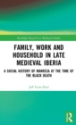 Family, Work, and Household in Late Medieval Iberia : A Social History of Manresa at the Time of the Black Death - Book