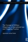 The Concept of Military Objectives in International Law and Targeting Practice - Book