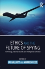 Ethics and the Future of Spying : Technology, National Security and Intelligence Collection - Book