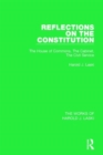Reflections on the Constitution (Works of Harold J. Laski) : The House of Commons, The Cabinet, The Civil Service - Book
