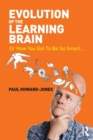 Evolution of the Learning Brain : Or How You Got To Be So Smart... - Book