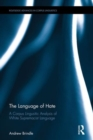 The Language of Hate : A Corpus Lingusitic Analysis of White Supremacist Language - Book