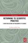 Returning to Scientific Practice : A New Reflection on Philosophy of Science - Book