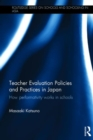 Teacher Evaluation Policies and Practices in Japan : How performativity works in schools - Book