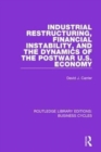 Industrial Restructuring, Financial Instability and the Dynamics of the Postwar US Economy - Book