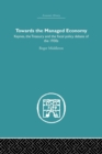 Towards the Managed Economy : Keynes, the Treasury and the fiscal policy debate of the 1930s - Book