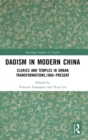 Daoism in Modern China : Clerics and Temples in Urban Transformations,1860-Present - Book