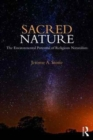 Sacred Nature : The Environmental Potential of Religious Naturalism - Book