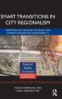 Smart Transitions in City Regionalism : Territory, Politics and the Quest for Competitiveness and Sustainability - Book