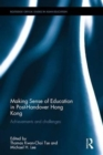 Making Sense of Education in Post-Handover Hong Kong : Achievements and challenges - Book