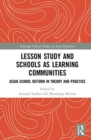 Lesson Study and Schools as Learning Communities : Asian School Reform in Theory and Practice - Book