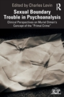 "Sexual Boundary Trouble in Psychoanalysis : Clinical Perspectives on Muriel Dimen's Concept of the ""Primal Crime"" - Book"