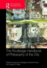The Routledge Handbook of Philosophy of the City - Book