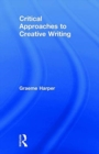 Critical Approaches to Creative Writing - Book