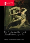 The Routledge Handbook of the Philosophy of Evil - Book
