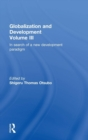Globalization and Development Volume III : In search of a new development paradigm - Book