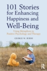 101 Stories for Enhancing Happiness and Well-Being : Using Metaphors in Positive Psychology and Therapy - Book