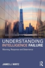 Understanding Intelligence Failure : Warning, Response and Deterrence - Book